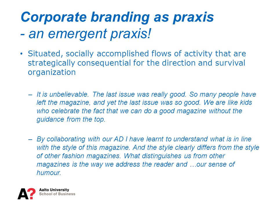 Corporate branding as praxis - an emergent praxis.
