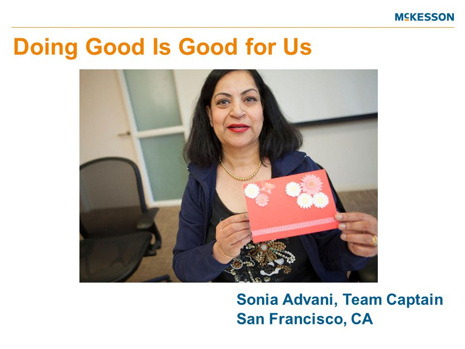 Doing Good Is Good for Us Sonia Advani, Team Captain San Francisco, CA