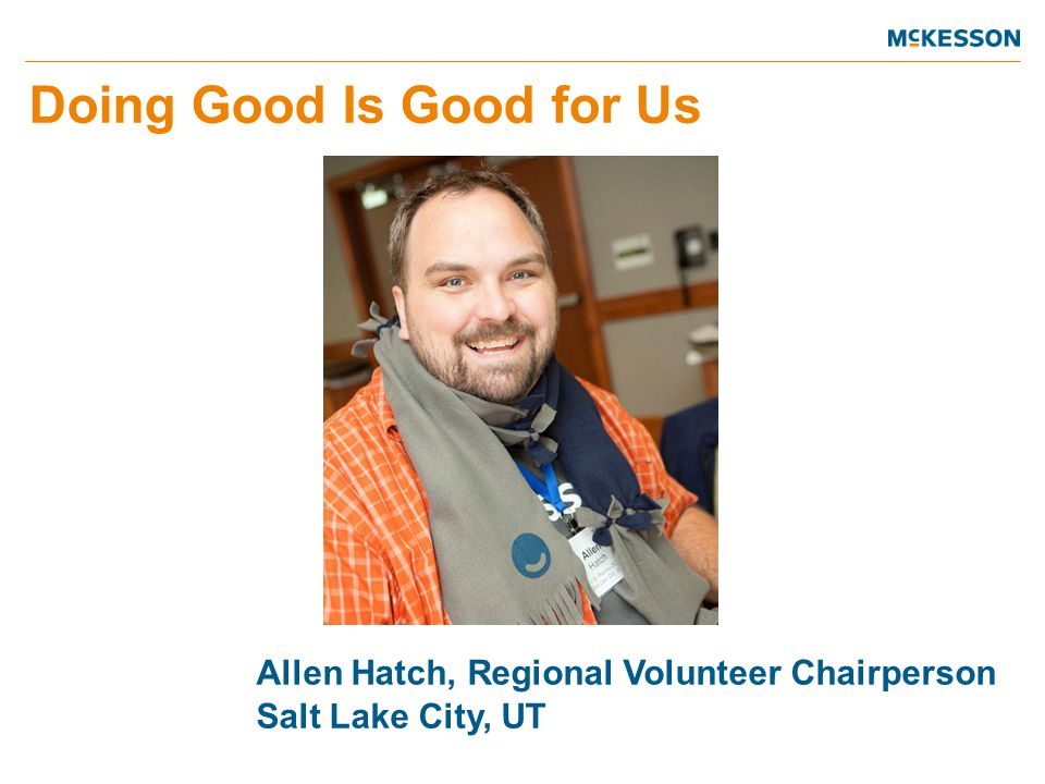 Doing Good Is Good for Us Allen Hatch, Regional Volunteer Chairperson Salt Lake City, UT