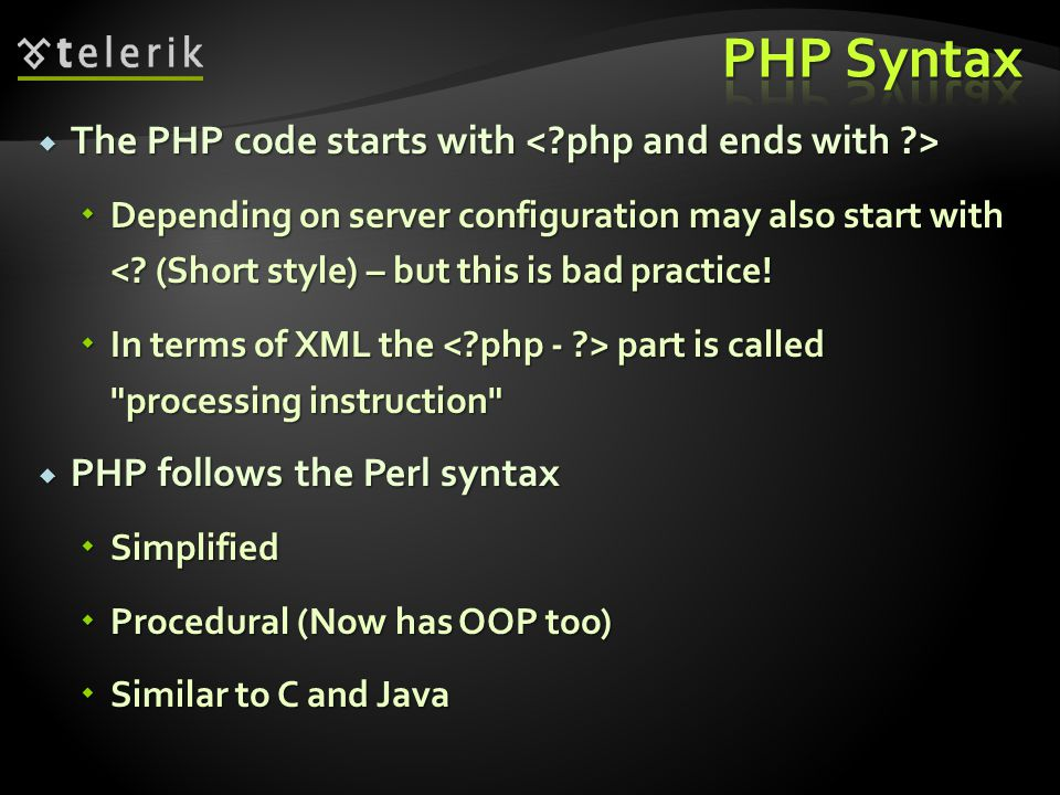  The PHP code starts with  The PHP code starts with  Depending on server configuration may also start with <.
