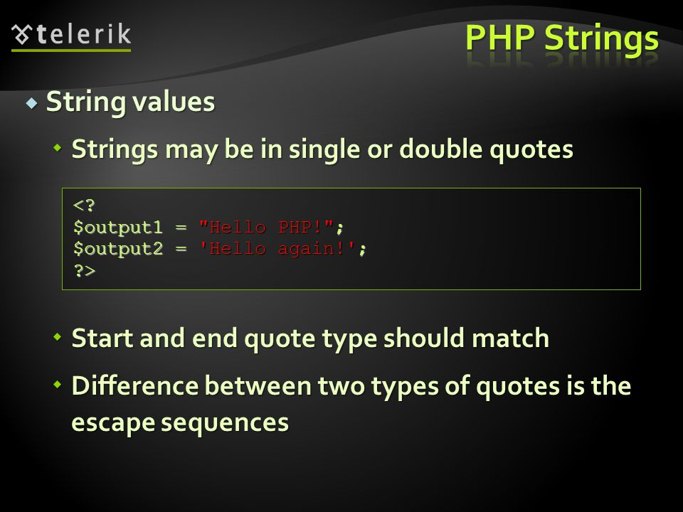  String values  Strings may be in single or double quotes  Start and end quote type should match  Difference between two types of quotes is the escape sequences <.