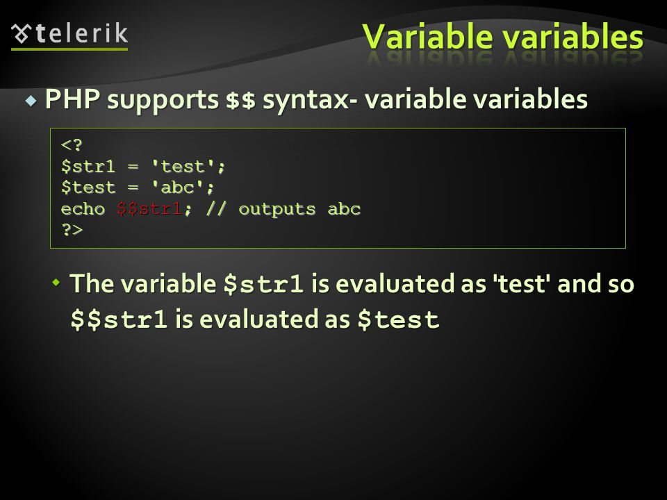  PHP supports $$ syntax- variable variables  The variable $str1 is evaluated as test and so $$str1 is evaluated as $test <.