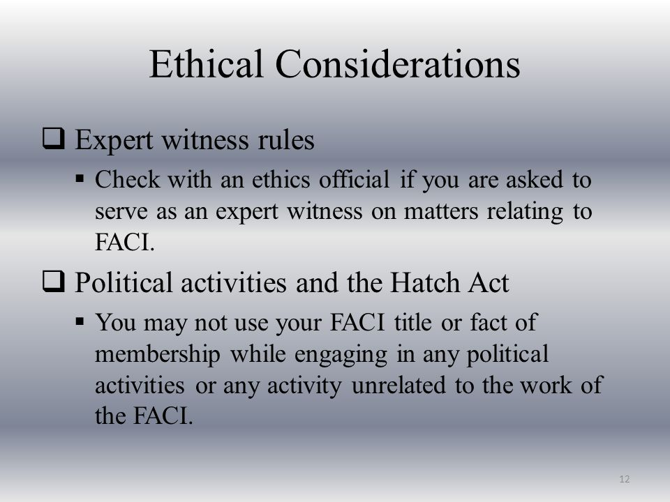Ethical Considerations  Expert witness rules  Check with an ethics official if you are asked to serve as an expert witness on matters relating to FACI.