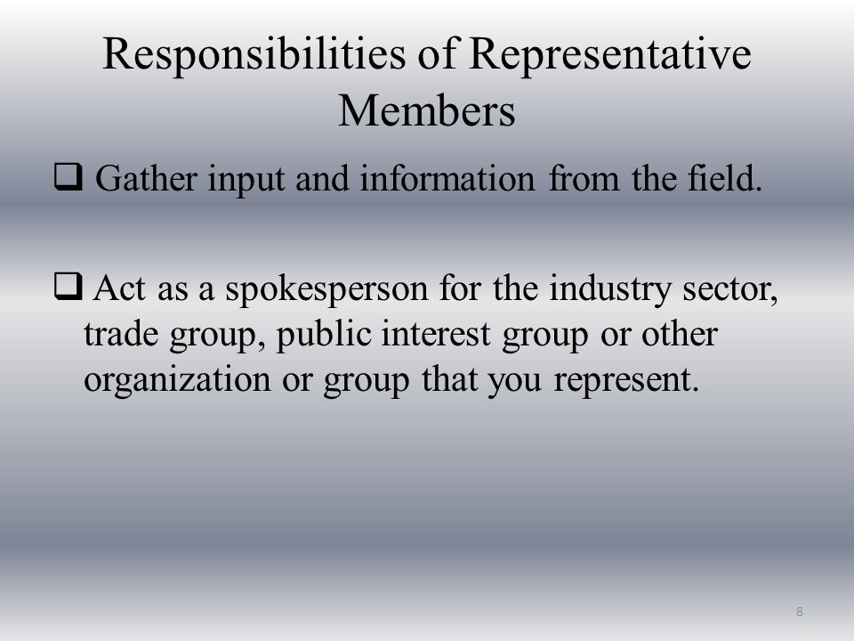 Responsibilities of Representative Members  Gather input and information from the field.