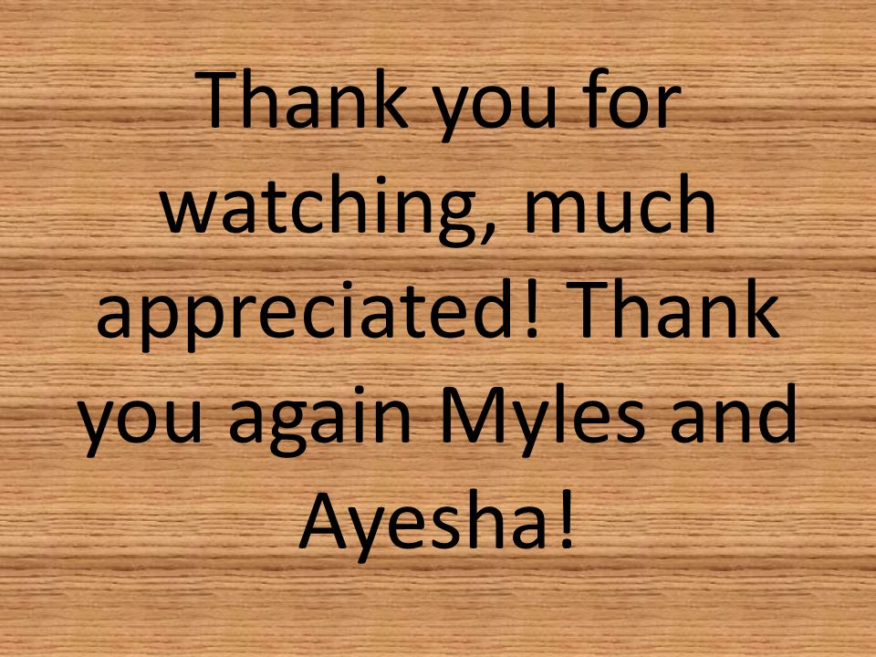 Thank you for watching, much appreciated! Thank you again Myles and Ayesha!