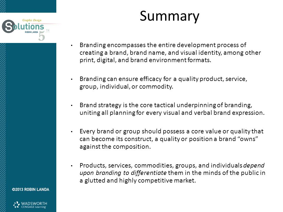 Summary Branding encompasses the entire development process of creating a brand, brand name, and visual identity, among other print, digital, and brand environment formats.