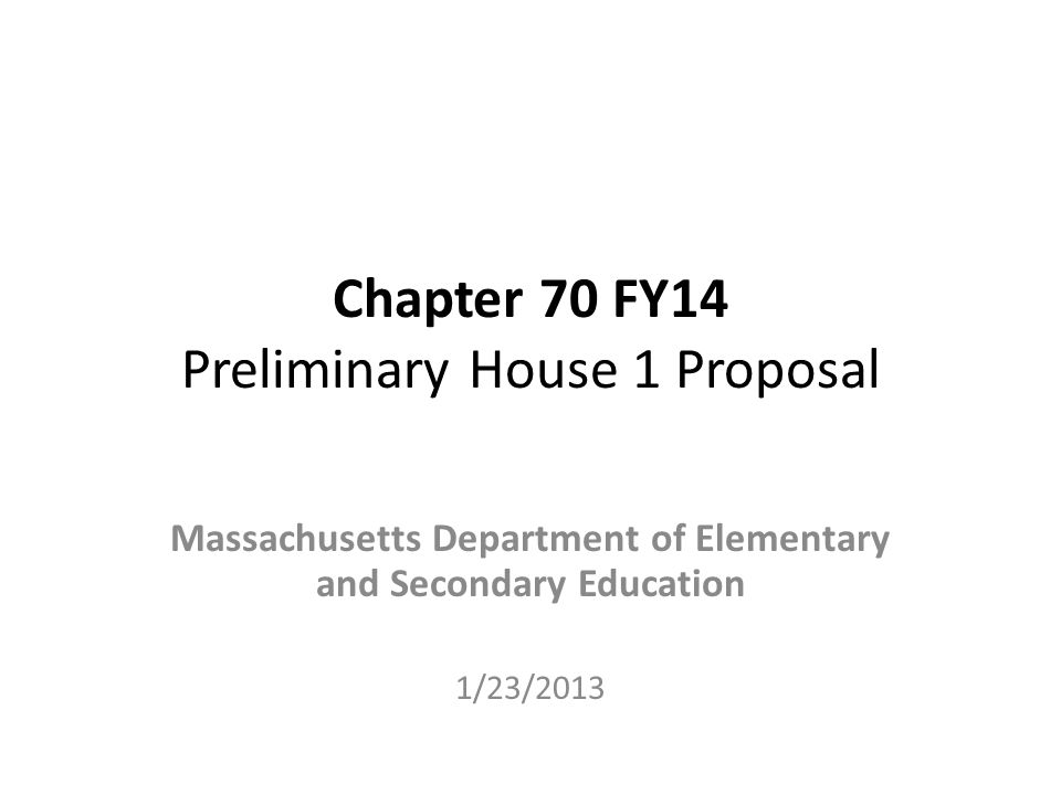 Chapter 70 FY14 Preliminary House 1 Proposal Massachusetts Department of Elementary and Secondary Education 1/23/2013