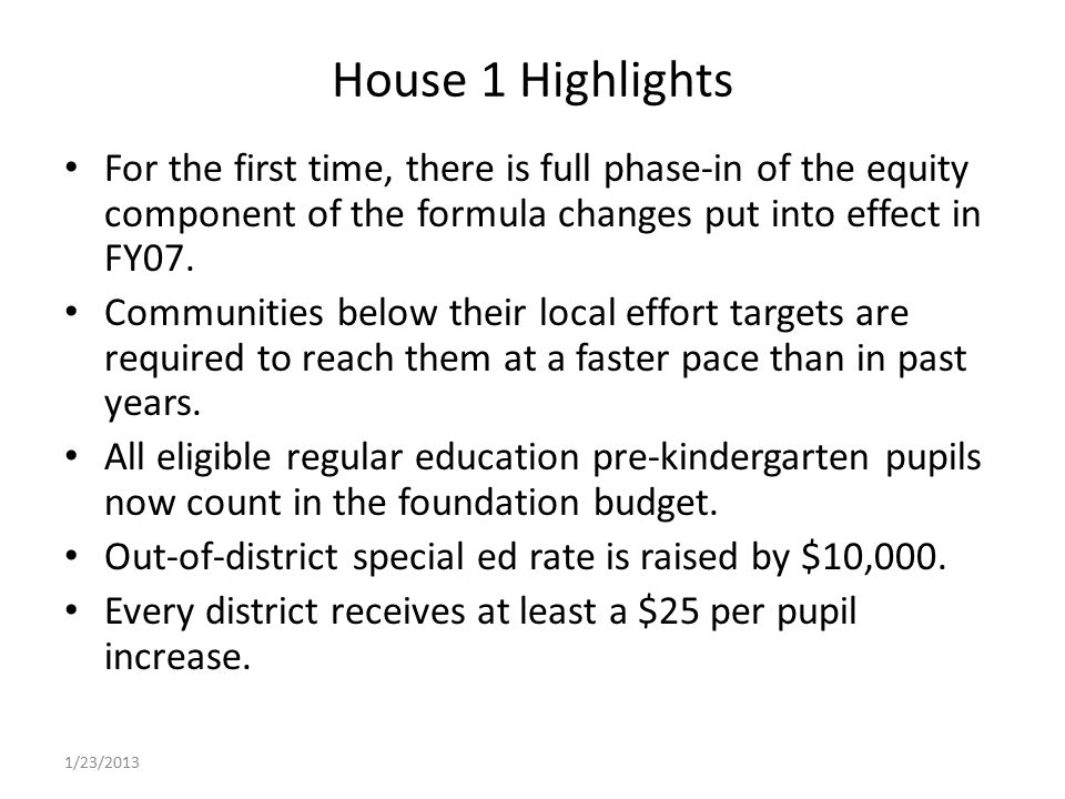 House 1 Highlights For the first time, there is full phase-in of the equity component of the formula changes put into effect in FY07.