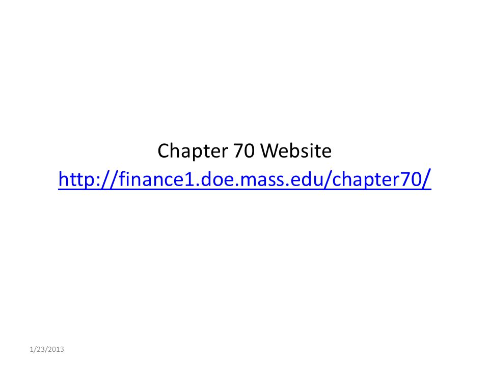 Chapter 70 Website http://finance1.doe.mass.edu/chapter70 / http://finance1.doe.mass.edu/chapter70 / 1/23/2013