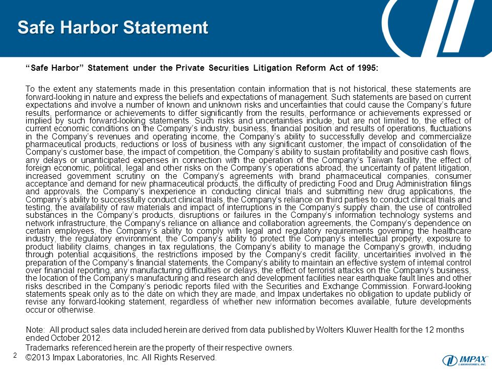 Safe Harbor Statement Safe Harbor Statement under the Private Securities Litigation Reform Act of 1995: To the extent any statements made in this presentation contain information that is not historical, these statements are forward-looking in nature and express the beliefs and expectations of management.