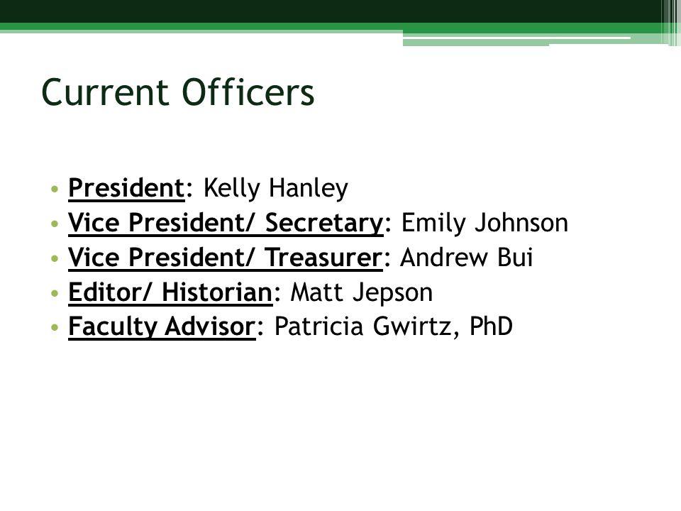 Current Officers President: Kelly Hanley Vice President/ Secretary: Emily Johnson Vice President/ Treasurer: Andrew Bui Editor/ Historian: Matt Jepson