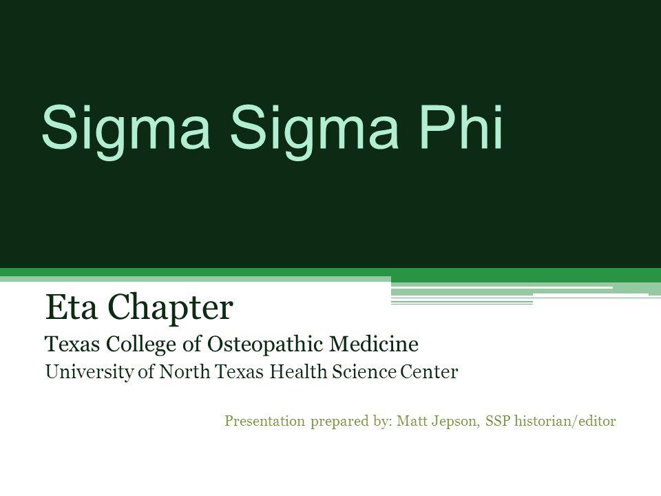 Sigma Sigma Phi Eta Chapter Texas College of Osteopathic Medicine University of North Texas Health Science Center Presentation prepared by: Matt Jepso