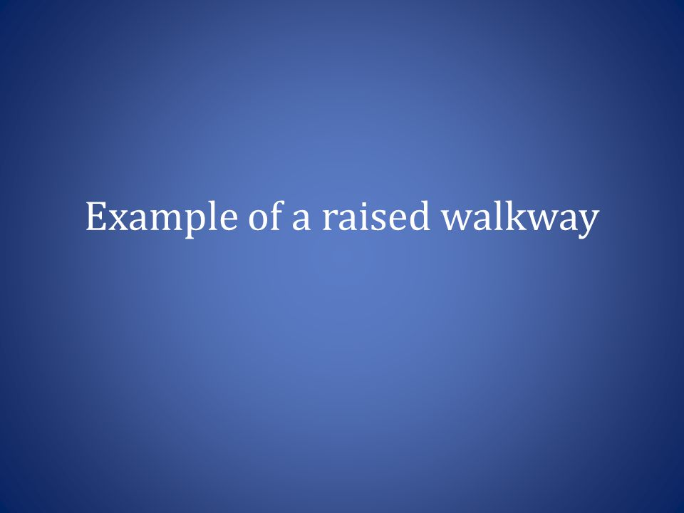 Example of a raised walkway