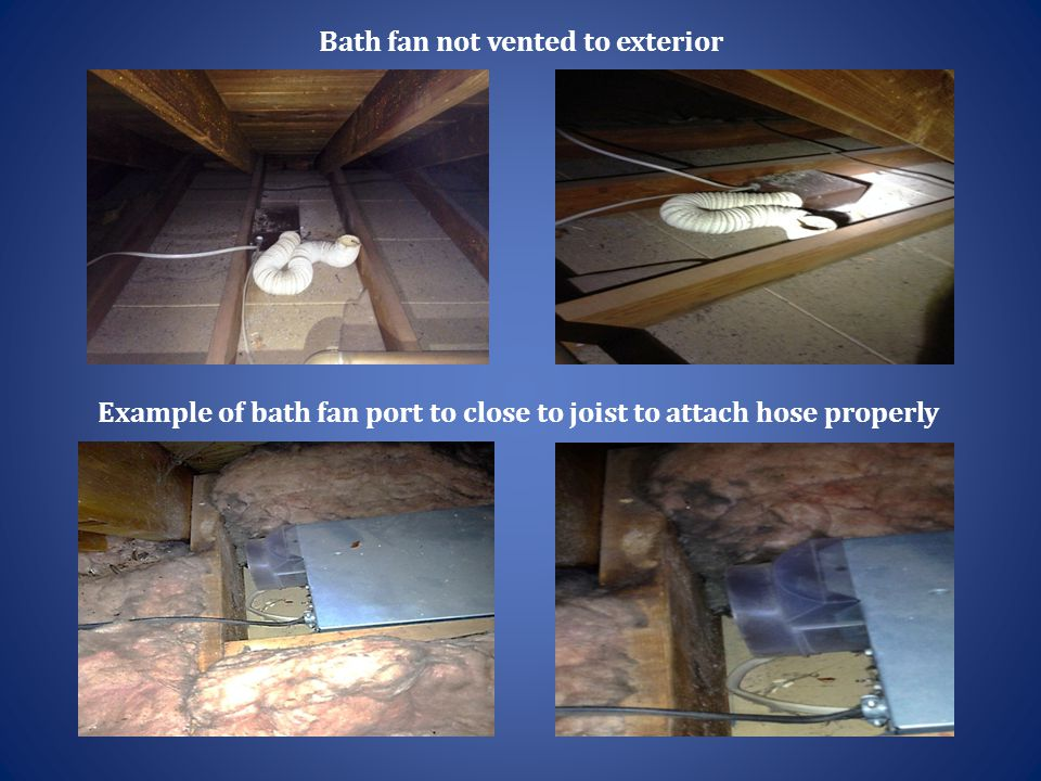 Bath fan not vented to exterior Example of bath fan port to close to joist to attach hose properly