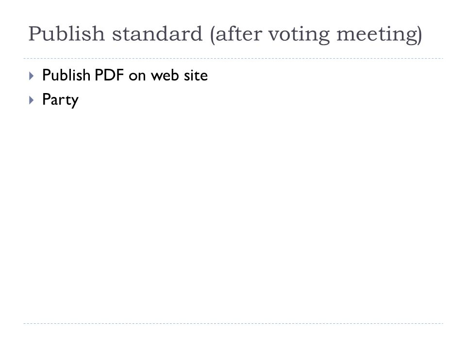 Publish standard (after voting meeting)  Publish PDF on web site  Party