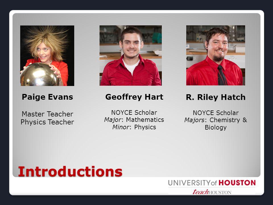 Introductions Paige Evans Master Teacher Physics Teacher Geoffrey Hart NOYCE Scholar Major: Mathematics Minor: Physics R.
