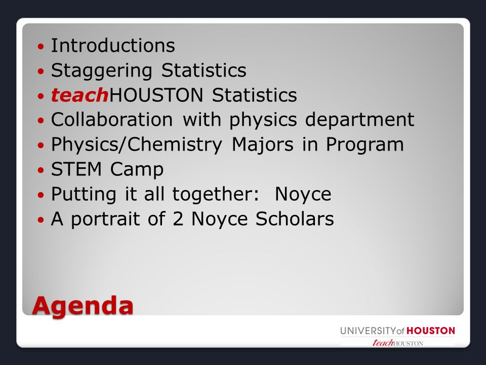 Agenda Introductions Staggering Statistics teachHOUSTON Statistics Collaboration with physics department Physics/Chemistry Majors in Program STEM Camp