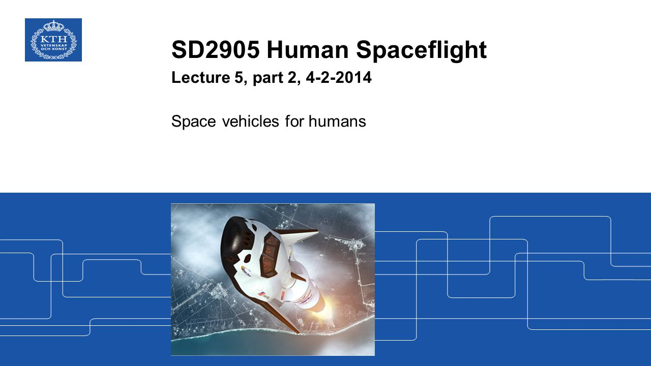 SD2905 Human Spaceflight Lecture 5, part 2, 4-2-2014 Space vehicles for humans