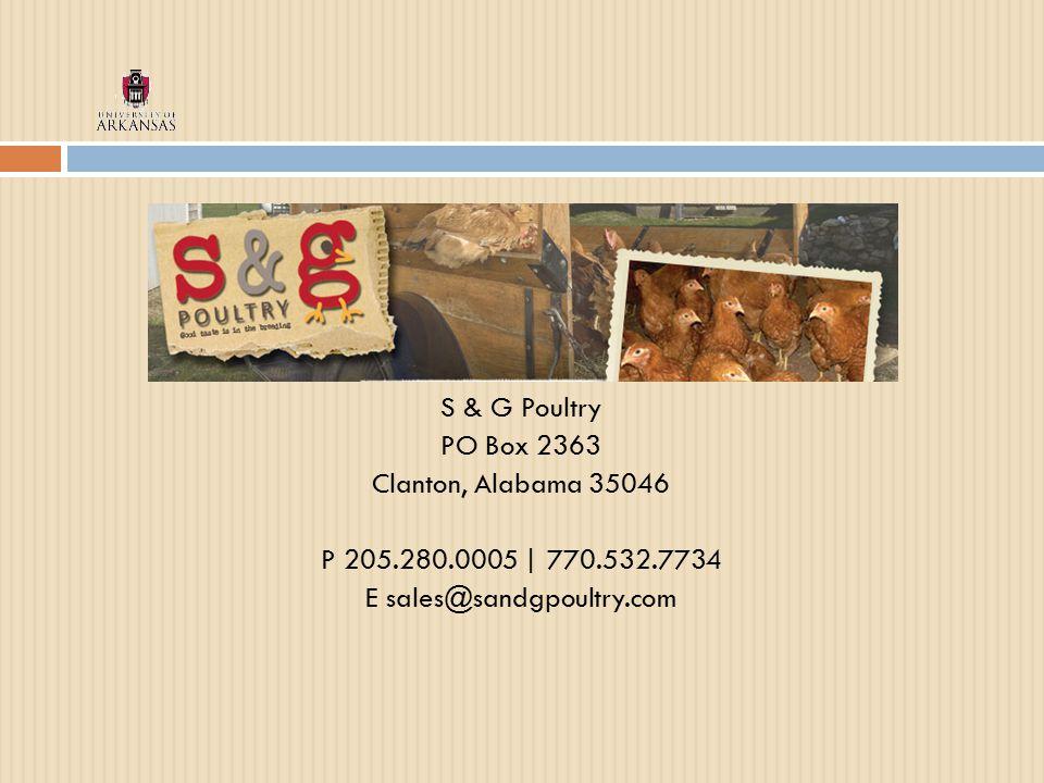 S & G Poultry PO Box 2363 Clanton, Alabama 35046 P 205.280.0005 | 770.532.7734 E sales@sandgpoultry.com