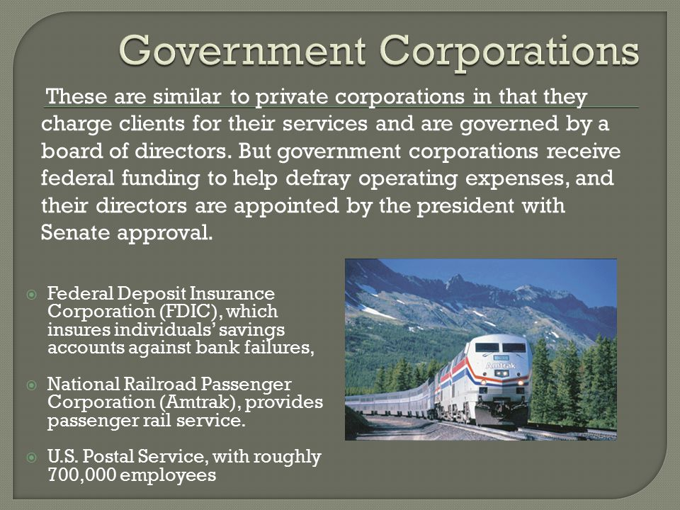  Federal Deposit Insurance Corporation (FDIC), which insures individuals' savings accounts against bank failures,  National Railroad Passenger Corpo