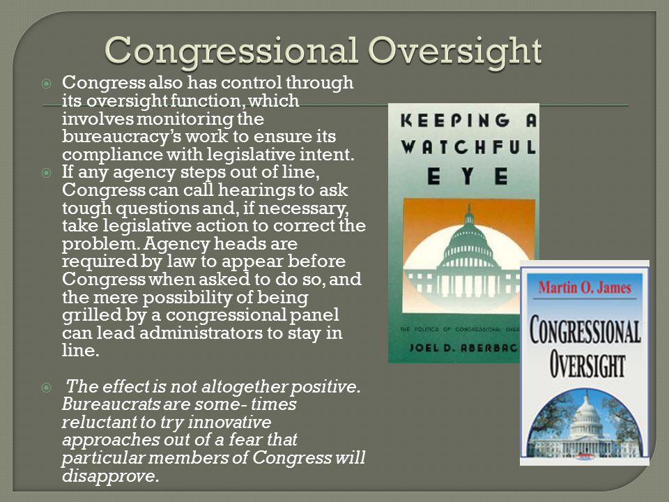  Congress also has control through its oversight function, which involves monitoring the bureaucracy's work to ensure its compliance with legislative