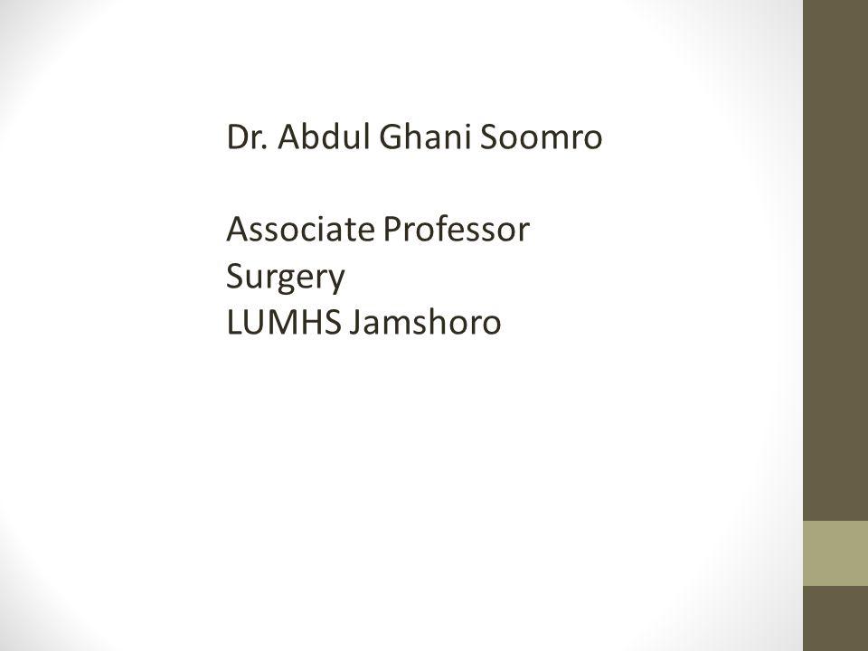 Dr. Abdul Ghani Soomro Associate Professor Surgery LUMHS Jamshoro