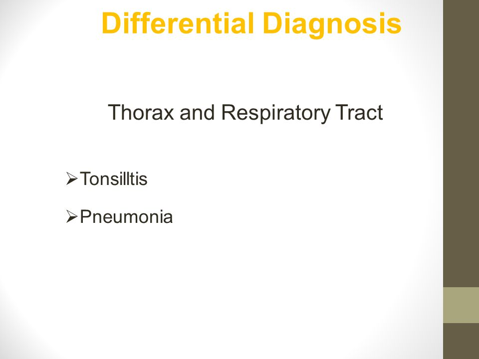 Differential Diagnosis Thorax and Respiratory Tract  Tonsilltis  Pneumonia