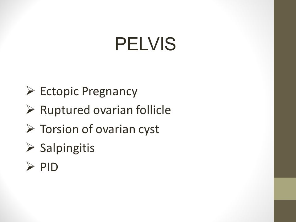  Ectopic Pregnancy  Ruptured ovarian follicle  Torsion of ovarian cyst  Salpingitis  PID PELVIS
