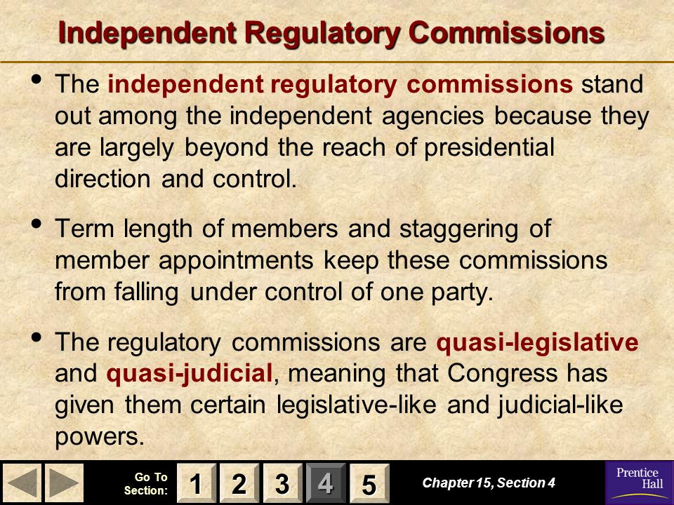 123 Go To Section: 4 5 Independent Regulatory Commissions The independent regulatory commissions stand out among the independent agencies because they