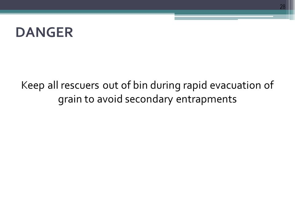 DANGER Keep all rescuers out of bin during rapid evacuation of grain to avoid secondary entrapments 28