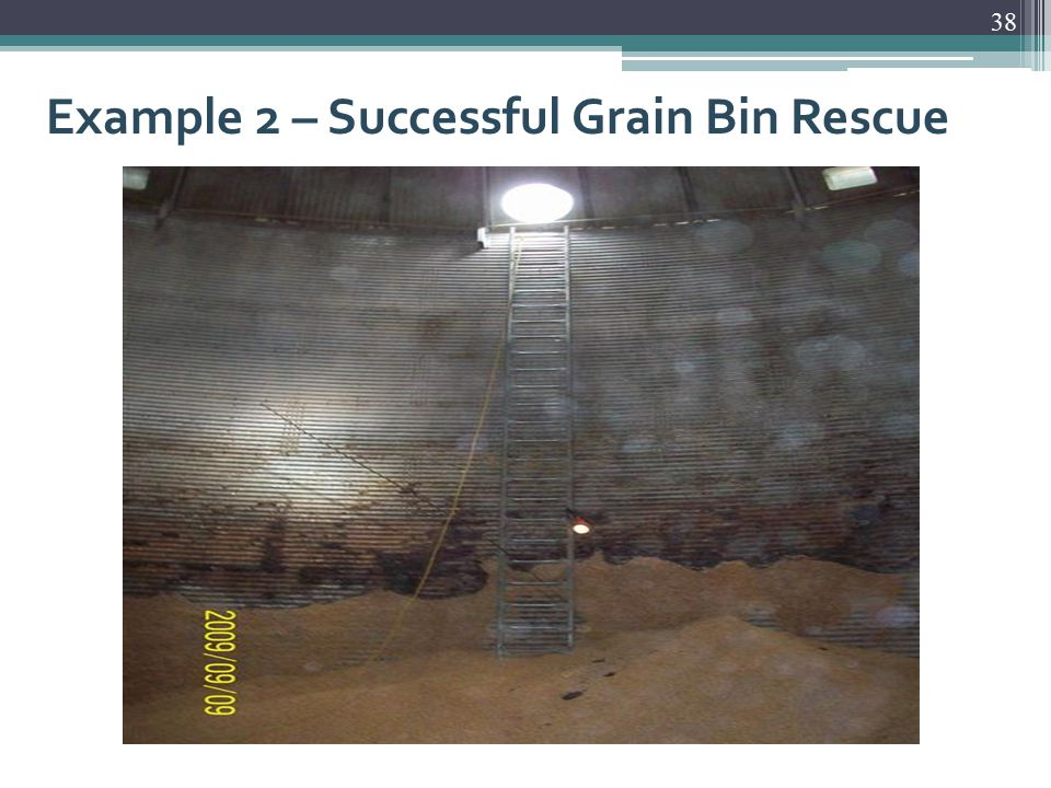 Example 2 – Successful Grain Bin Rescue 38