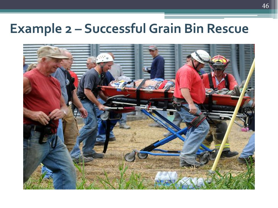 Example 2 – Successful Grain Bin Rescue 46