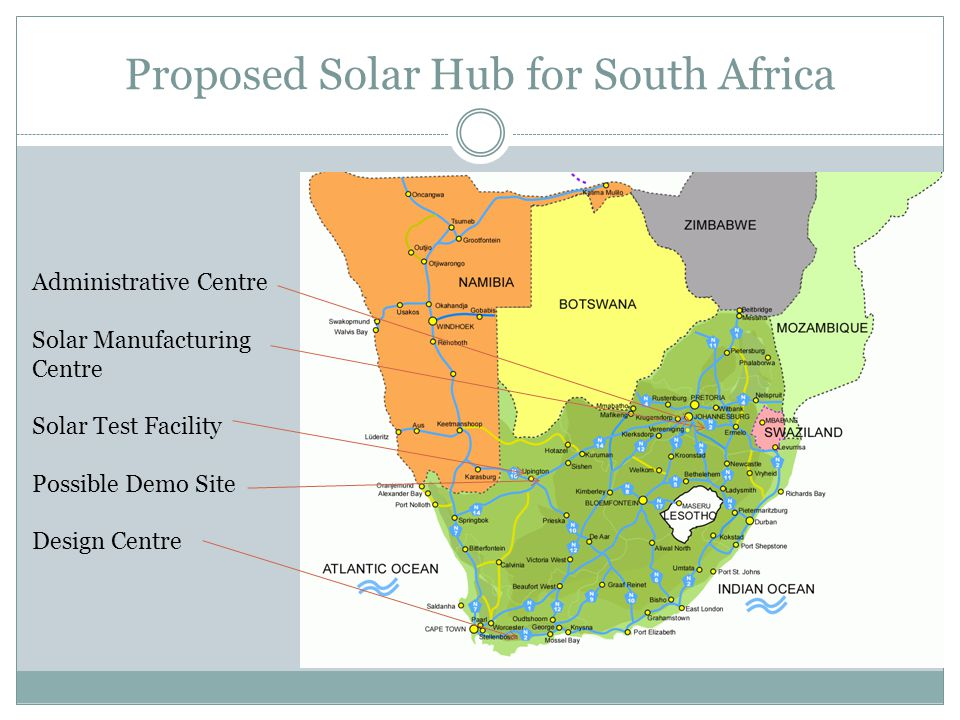 Proposed Solar Hub for South Africa Administrative Centre Solar Manufacturing Centre Solar Test Facility Possible Demo Site Design Centre