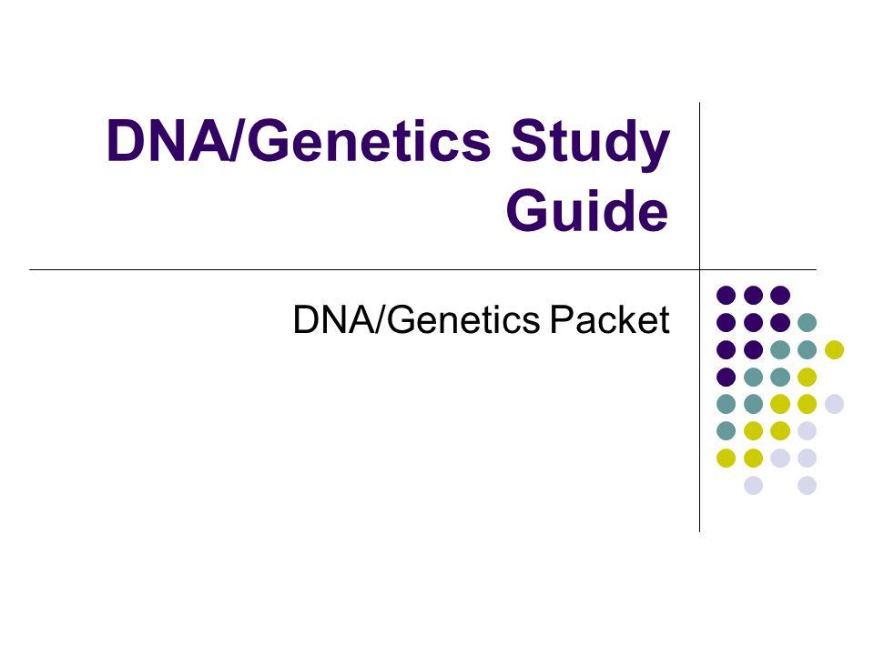 DNA/Genetics Study Guide DNA/Genetics Packet