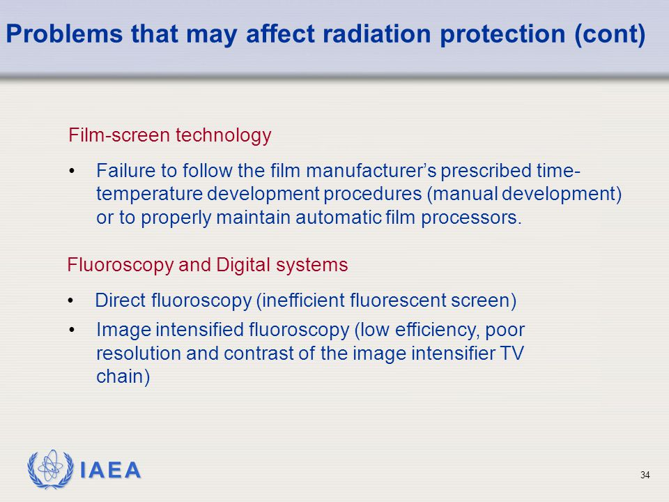 IAEA 34 Film-screen technology Failure to follow the film manufacturer's prescribed time- temperature development procedures (manual development) or t