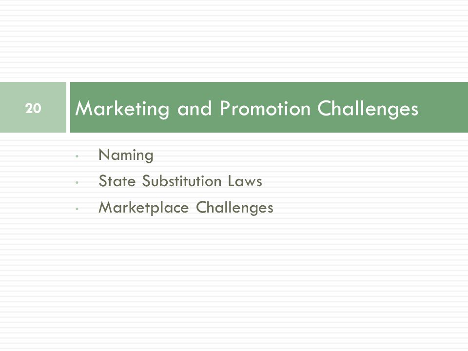 Naming State Substitution Laws Marketplace Challenges Marketing and Promotion Challenges 20