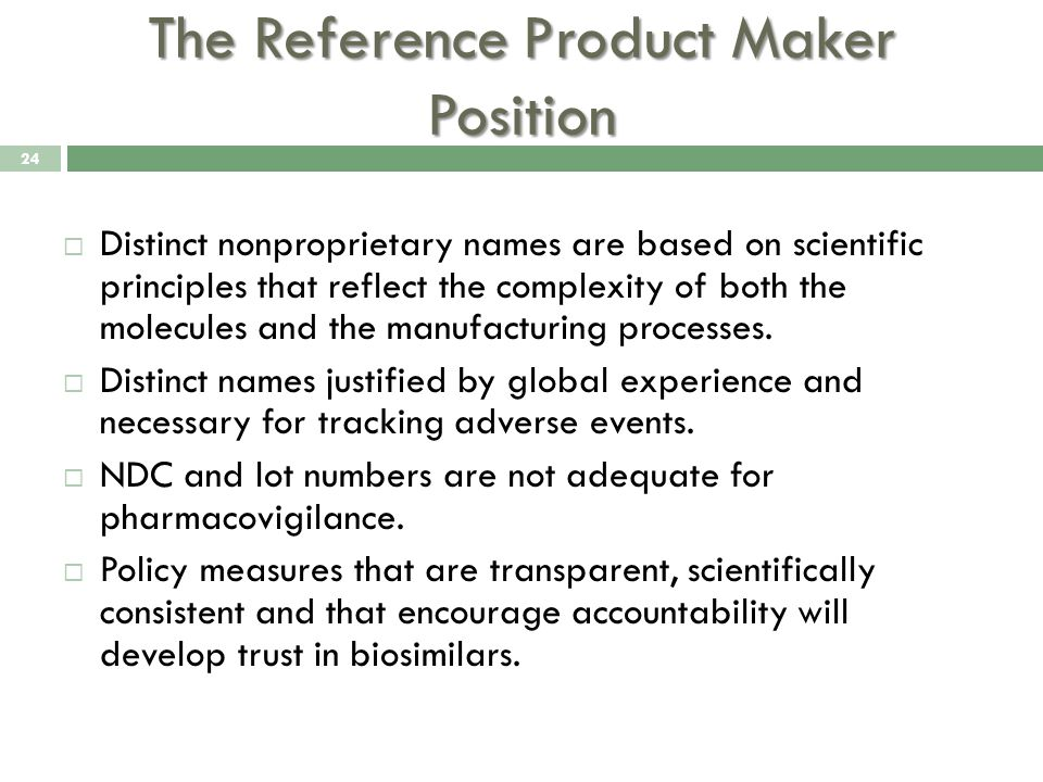 The Reference Product Maker Position  Distinct nonproprietary names are based on scientific principles that reflect the complexity of both the molecules and the manufacturing processes.