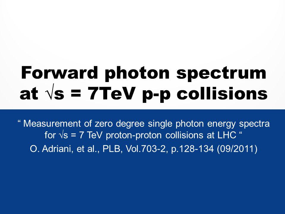 "Forward photon spectrum at √s = 7TeV p-p collisions "" Measurement of zero degree single photon energy spectra for √s = 7 TeV proton-proton collisions"