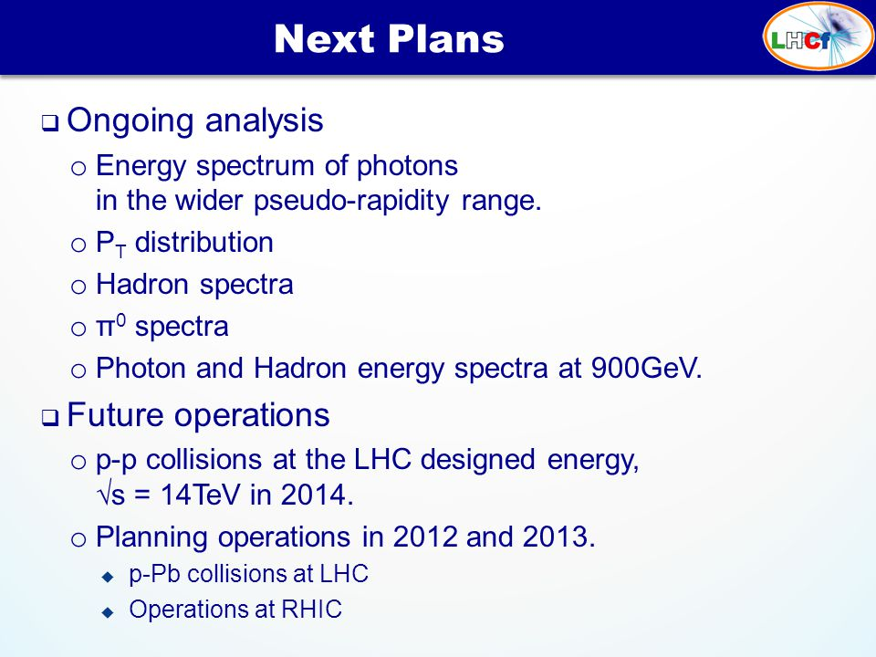  Ongoing analysis o Energy spectrum of photons in the wider pseudo-rapidity range.