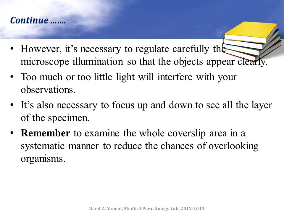 Continue ……. However, it's necessary to regulate carefully the microscope illumination so that the objects appear clearly. Too much or too little ligh