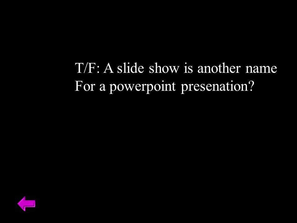 T/F: A slide show is another name For a powerpoint presenation?