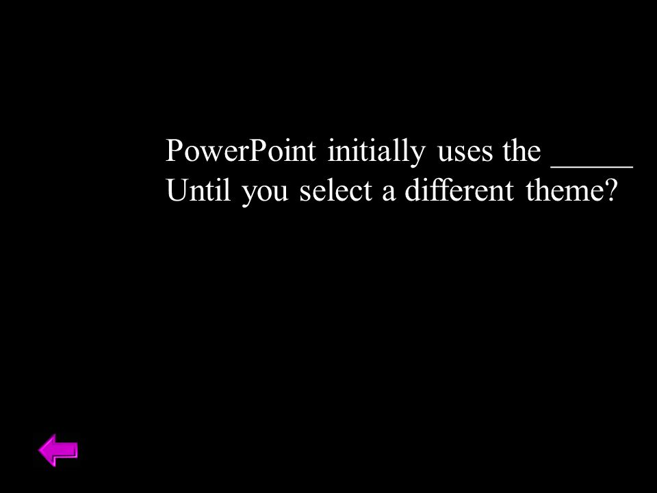 PowerPoint initially uses the _____ Until you select a different theme?