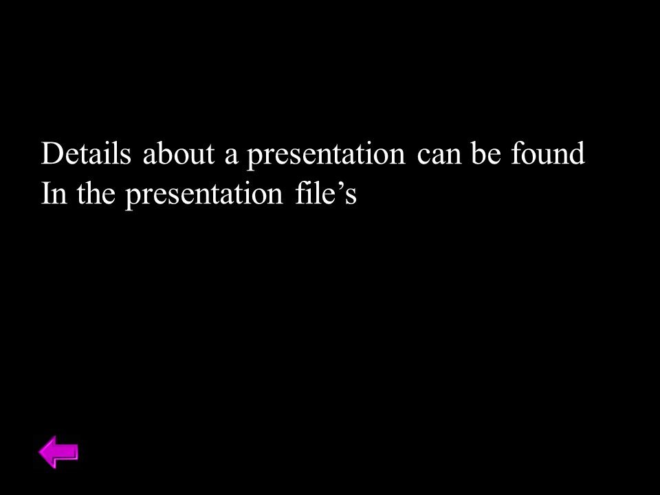 Details about a presentation can be found In the presentation file's