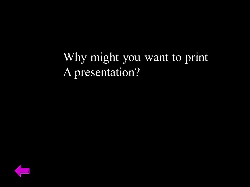 Why might you want to print A presentation?
