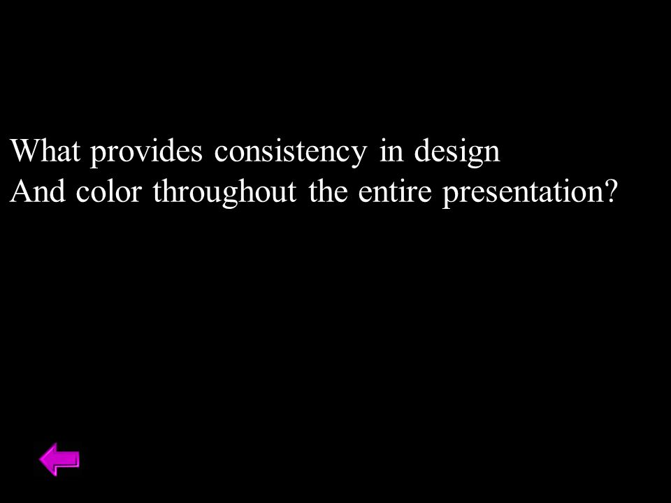 What provides consistency in design And color throughout the entire presentation?