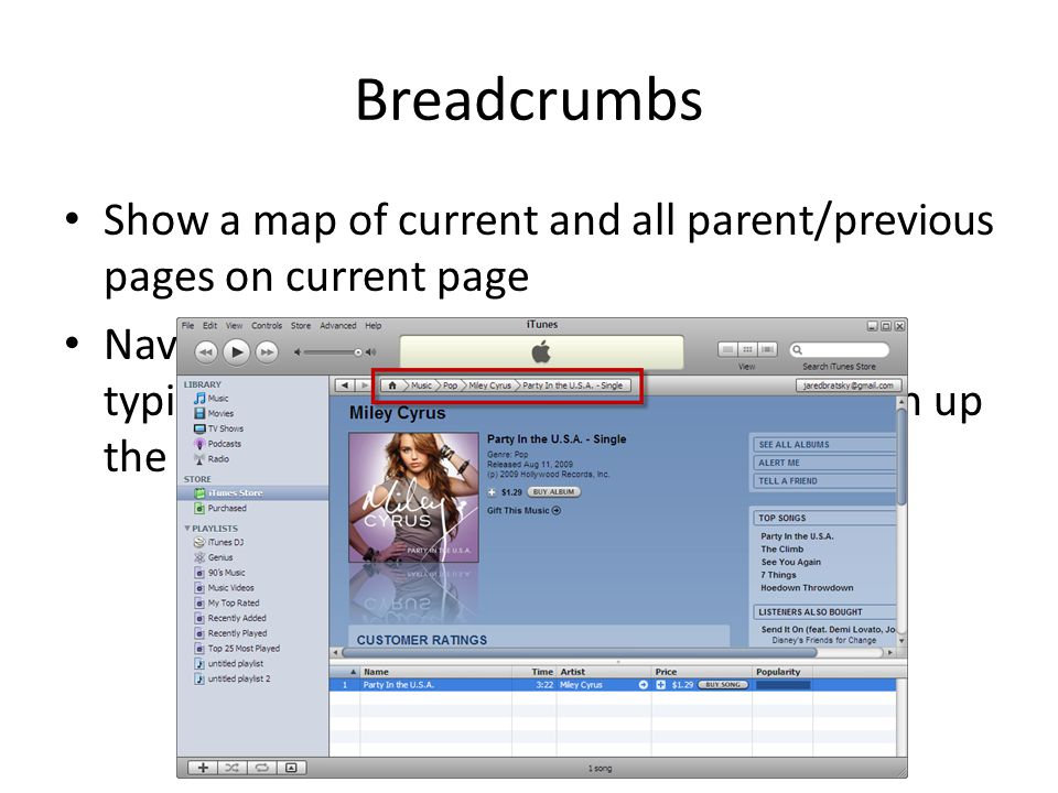 Breadcrumbs Show a map of current and all parent/previous pages on current page Navigation: Parent/Previous pages are typically clickable navigation links to return up the chain