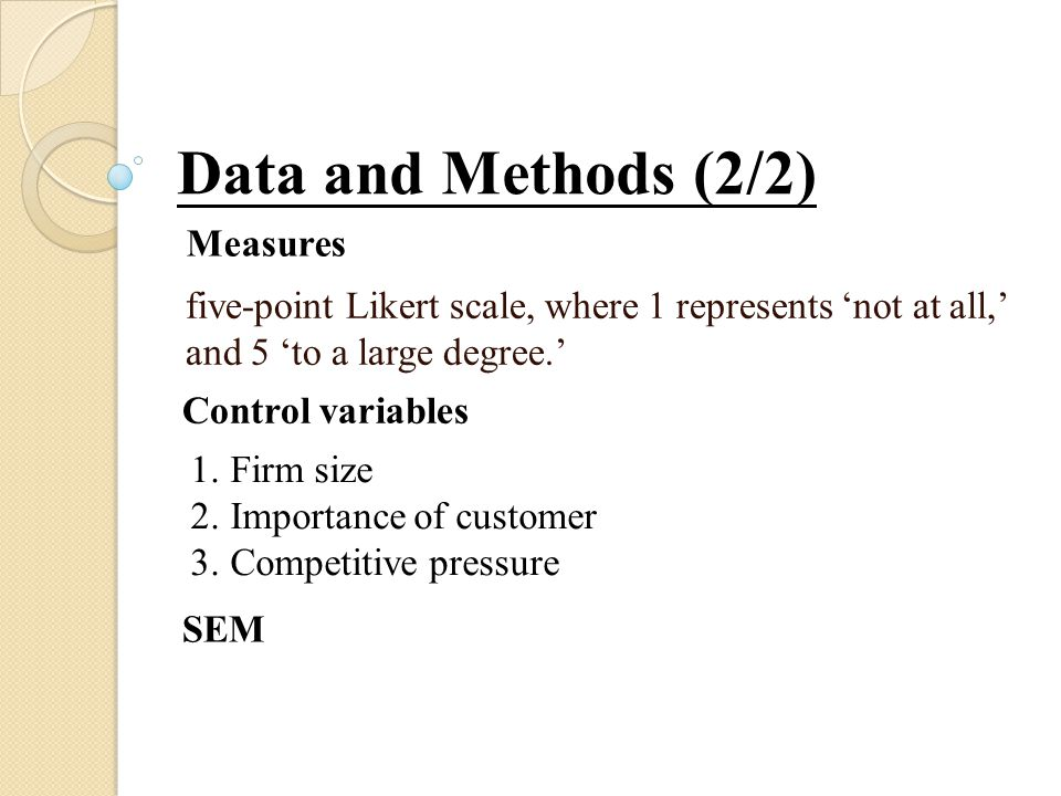 five-point Likert scale, where 1 represents 'not at all,' and 5 'to a large degree.' Data and Methods (2/2) Measures Control variables 1.Firm size 2.Importance of customer 3.Competitive pressure SEM