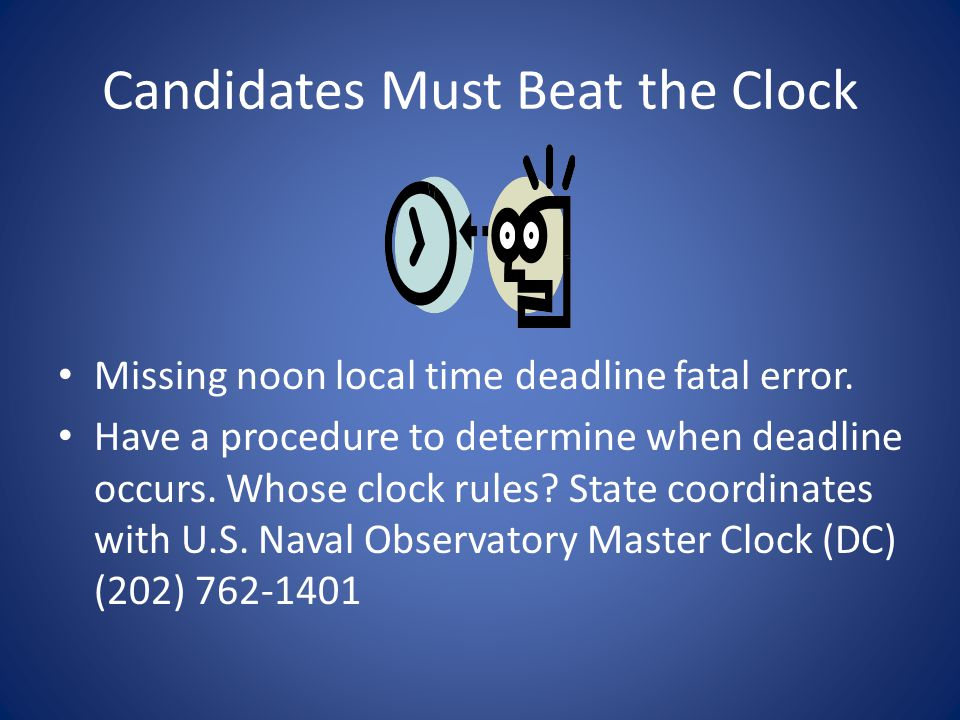 Candidates Must Beat the Clock Missing noon local time deadline fatal error.