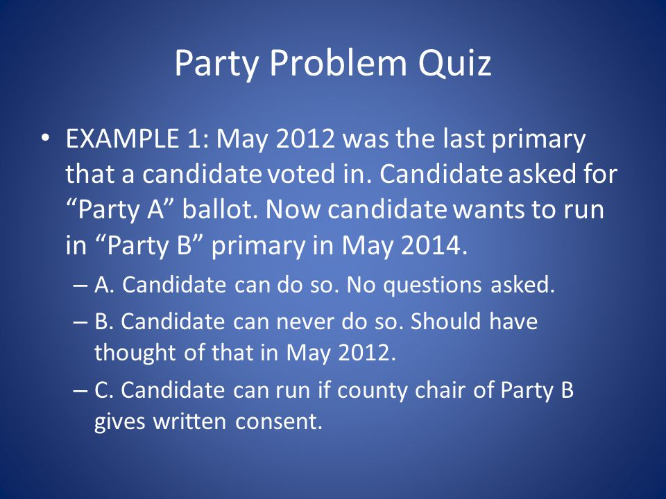 Party Problem Quiz EXAMPLE 1: May 2012 was the last primary that a candidate voted in.