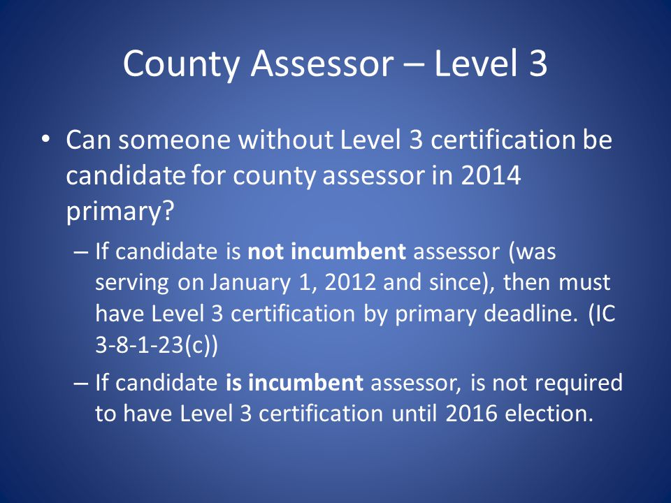 County Assessor – Level 3 Can someone without Level 3 certification be candidate for county assessor in 2014 primary.